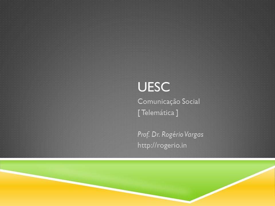 UESC Comunicação Social [ Telemática ] Prof. Dr. Rogério Vargas